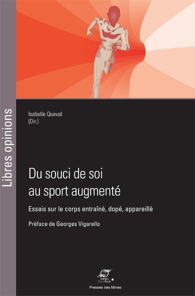 Du souci de soi au sport augmenté : essais sur le corps entraîné, dopé, appareillé