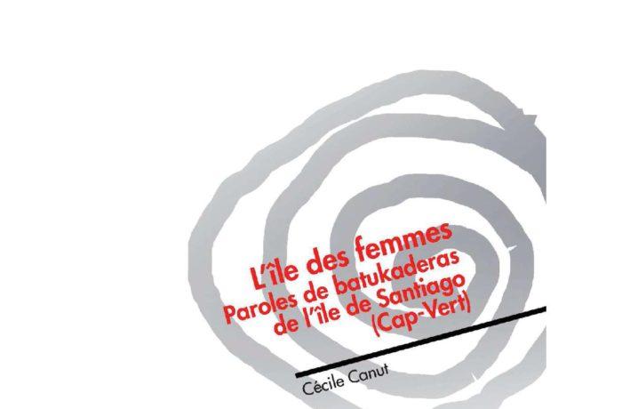 L'île des femmes. Paroles de batukaderas de l'île de Santiago (Cap-Vert)