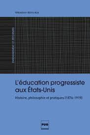 L'éducation progressiste aux États-Unis, Histoire, philosophie et pratiques (1876-1919)