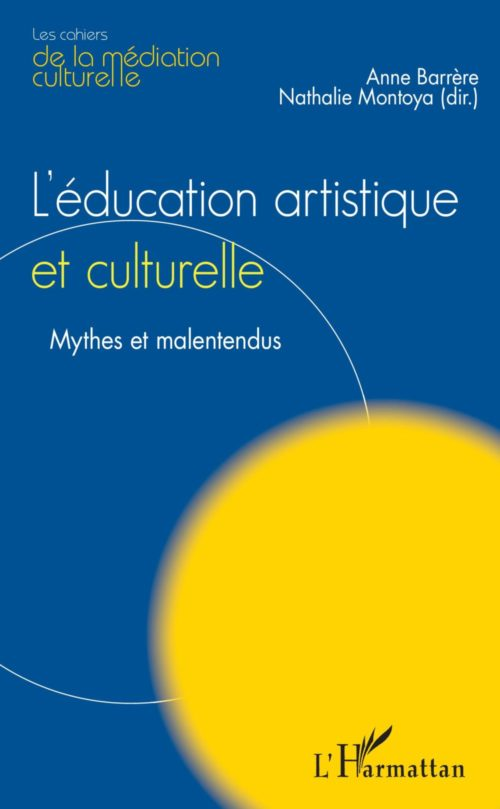 L'éducation artistique et culturelle. Mythes et malentendus