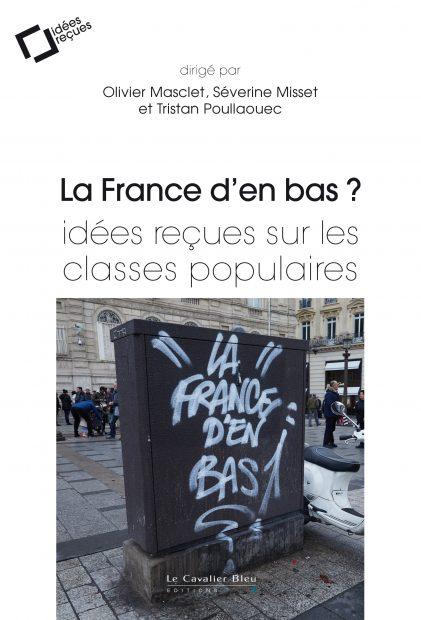 La France d'en bas ? Idées reçues sur les classes populaires